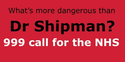 What's more dangerous than Dr Shipman?