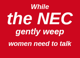 While the NEC gently weep, women need to talk