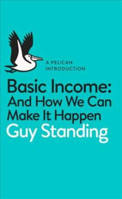 Basic Income: and how we can make it happen by Guy Standing - cover pic