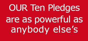 OUR Ten Pledges are as powerful as anybody else's