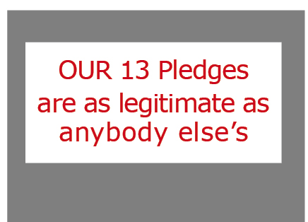 OUR 13 Pledges are as legitimate as anybody else's
