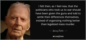 """""""I felt then, as I feel now, that the politicians who took us to war should have been given the guns and told to settle their differences themselves, instead of organiszing nothing better than legalized mass murder. - Harry Patch"""