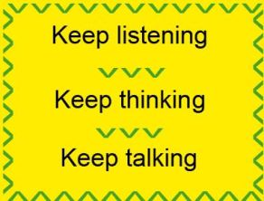 Keep listening, Keep thinking, Keep talking