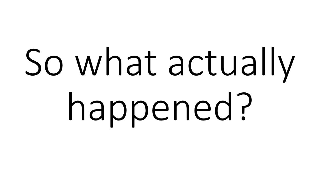 So what actually happened?